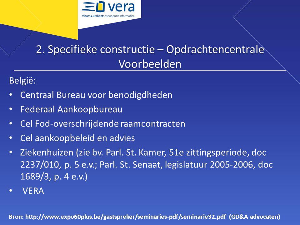 2. Specifieke constructie – Opdrachtencentrale Voorbeelden België: • Centraal Bureau voor benodigdheden • Federaal Aankoopbureau • Cel Fod-overschrijd