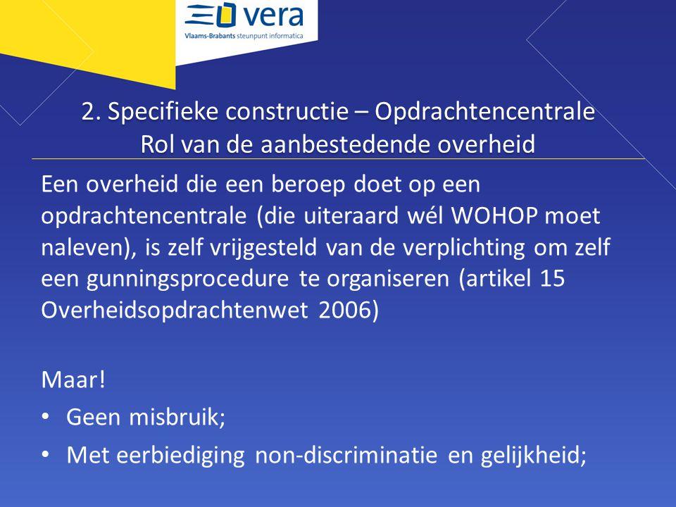 2. Specifieke constructie – Opdrachtencentrale Rol van de aanbestedende overheid Een overheid die een beroep doet op een opdrachtencentrale (die uiter