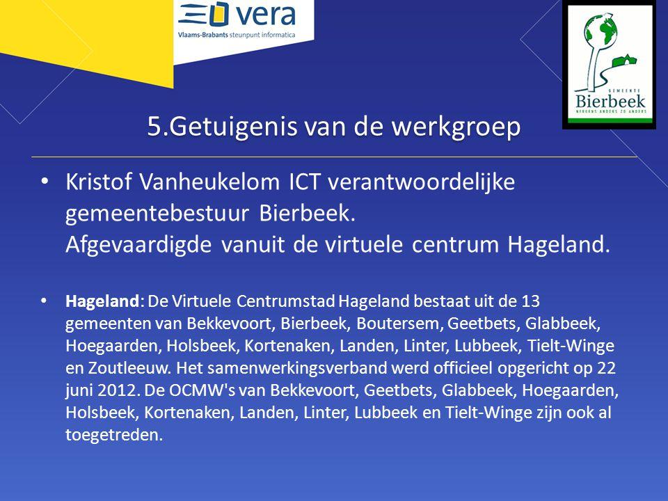 5.Getuigenis van de werkgroep • Kristof Vanheukelom ICT verantwoordelijke gemeentebestuur Bierbeek.