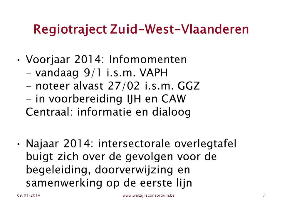 Regiotraject Zuid-West-Vlaanderen •Voorjaar 2014: Infomomenten - vandaag 9/1 i.s.m. VAPH - noteer alvast 27/02 i.s.m. GGZ - in voorbereiding IJH en CA