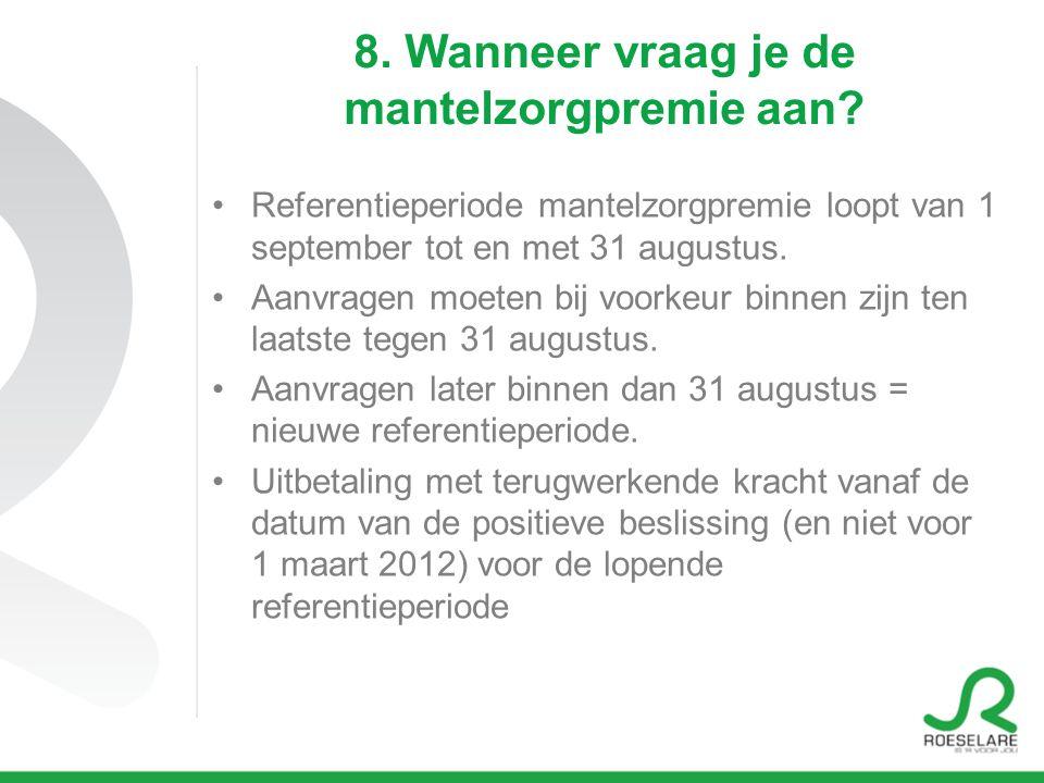8. Wanneer vraag je de mantelzorgpremie aan? •Referentieperiode mantelzorgpremie loopt van 1 september tot en met 31 augustus. •Aanvragen moeten bij v