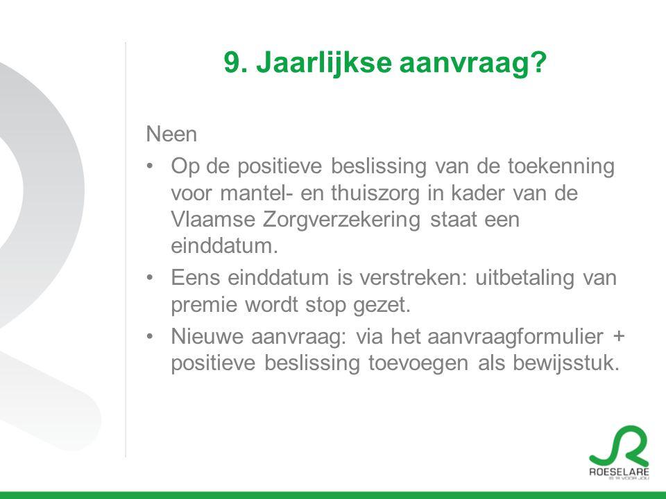 9. Jaarlijkse aanvraag? Neen •Op de positieve beslissing van de toekenning voor mantel- en thuiszorg in kader van de Vlaamse Zorgverzekering staat een