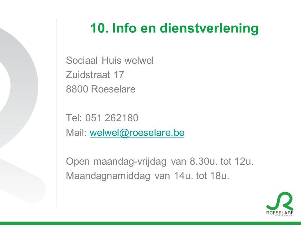 10. Info en dienstverlening Sociaal Huis welwel Zuidstraat 17 8800 Roeselare Tel: 051 262180 Mail: welwel@roeselare.bewelwel@roeselare.be Open maandag