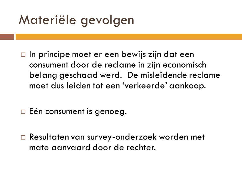 Materiële gevolgen  In principe moet er een bewijs zijn dat een consument door de reclame in zijn economisch belang geschaad werd.