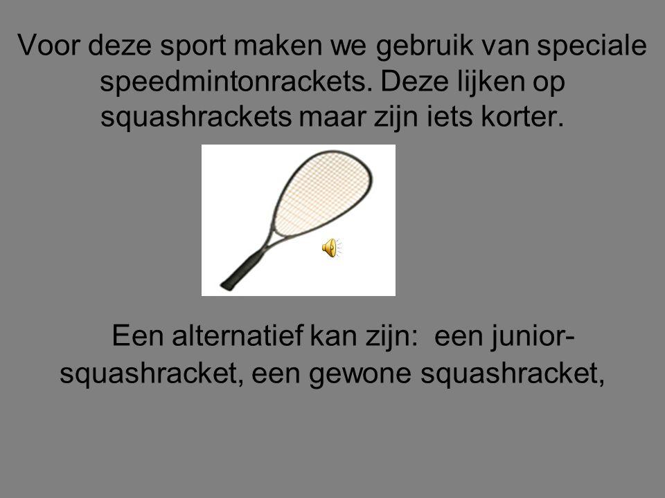 Voor deze sport maken we gebruik van speciale speedmintonrackets.