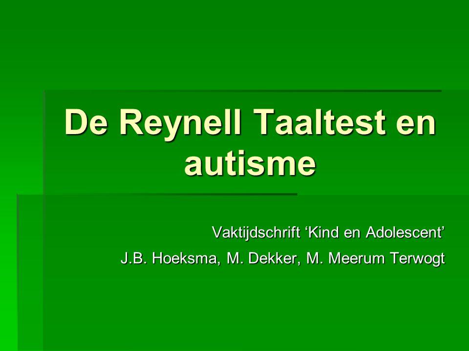 De Reynell Taaltest en autisme Vaktijdschrift 'Kind en Adolescent' J.B. Hoeksma, M. Dekker, M. Meerum Terwogt