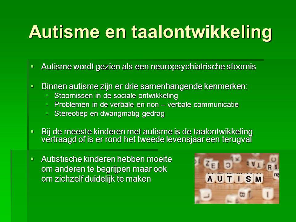 Autisme en taalontwikkeling  Autisme wordt gezien als een neuropsychiatrische stoornis  Binnen autisme zijn er drie samenhangende kenmerken:  Stoor