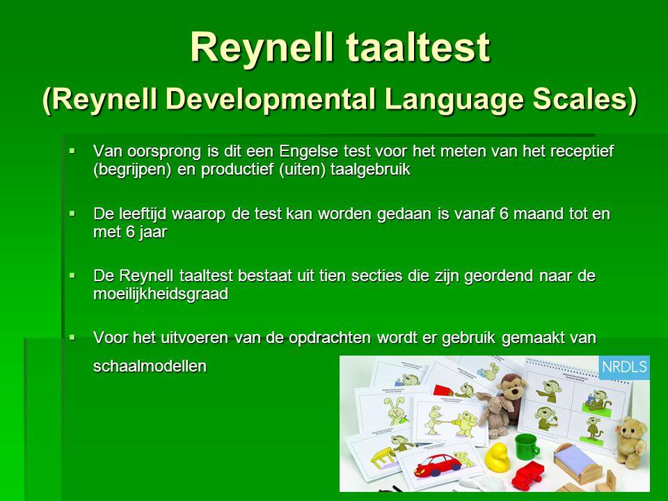 Reynell taaltest (Reynell Developmental Language Scales)  Van oorsprong is dit een Engelse test voor het meten van het receptief (begrijpen) en produ