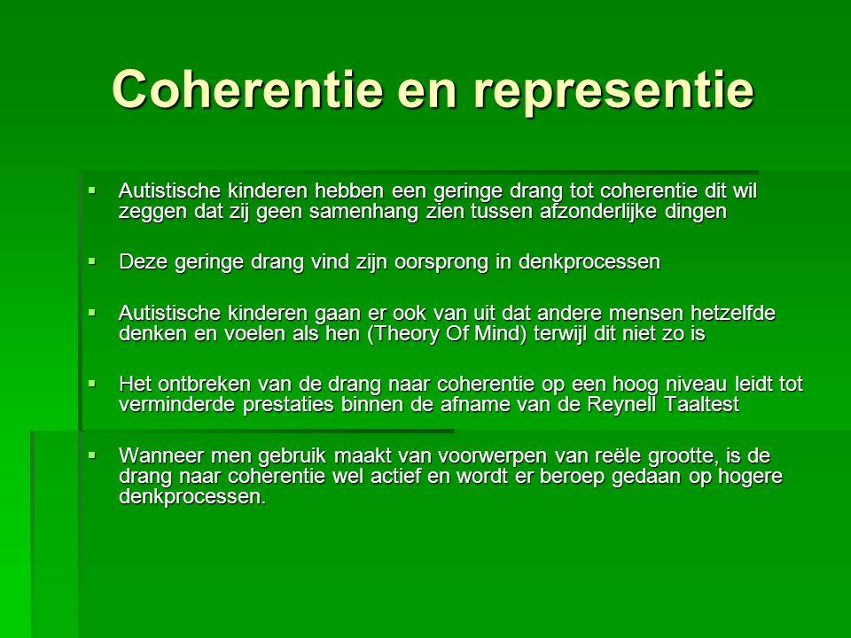 Coherentie en representie  Autistische kinderen hebben een geringe drang tot coherentie dit wil zeggen dat zij geen samenhang zien tussen afzonderlij