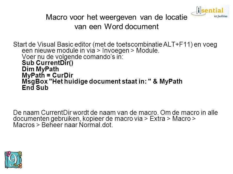 Macro voor het weergeven van de locatie van een Word document Start de Visual Basic editor (met de toetscombinatie ALT+F11) en voeg een nieuwe module
