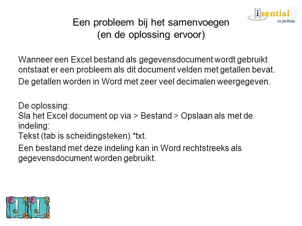 Een probleem bij het samenvoegen (en de oplossing ervoor) Wanneer een Excel bestand als gegevensdocument wordt gebruikt ontstaat er een probleem als d