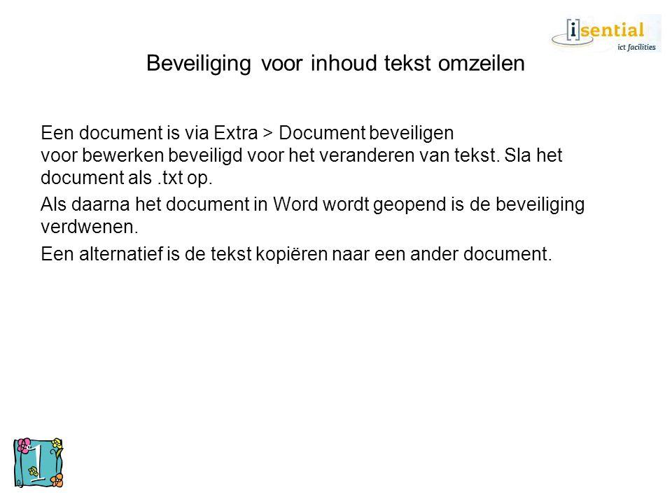 Beveiliging voor inhoud tekst omzeilen Een document is via Extra > Document beveiligen voor bewerken beveiligd voor het veranderen van tekst. Sla het