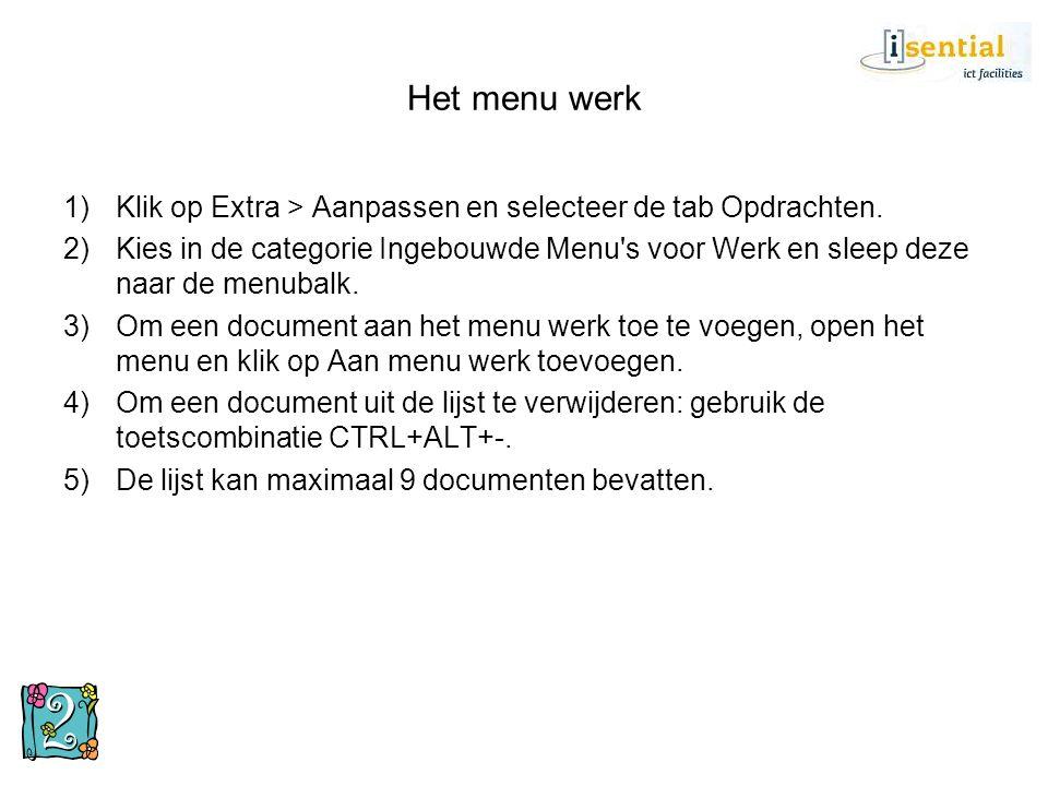 Het menu werk 1)Klik op Extra > Aanpassen en selecteer de tab Opdrachten. 2)Kies in de categorie Ingebouwde Menu's voor Werk en sleep deze naar de men