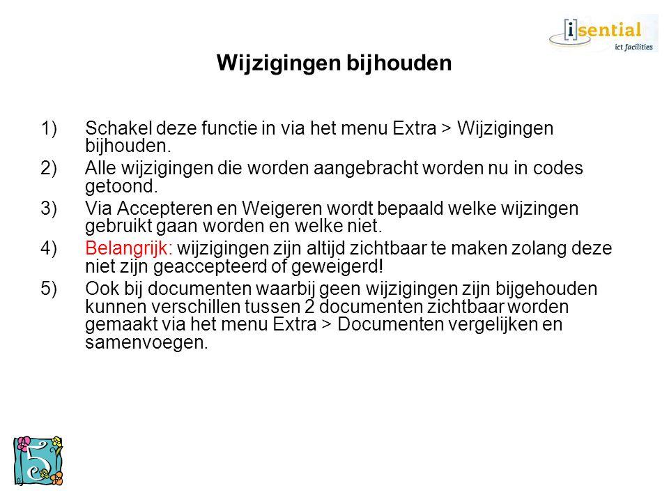 Wijzigingen bijhouden 1)Schakel deze functie in via het menu Extra > Wijzigingen bijhouden. 2)Alle wijzigingen die worden aangebracht worden nu in cod