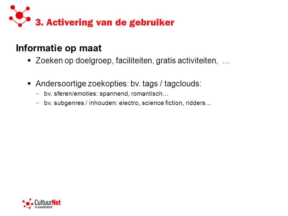 3. Activering van de gebruiker Informatie op maat  Zoeken op doelgroep, faciliteiten, gratis activiteiten, …  Andersoortige zoekopties: bv. tags / t
