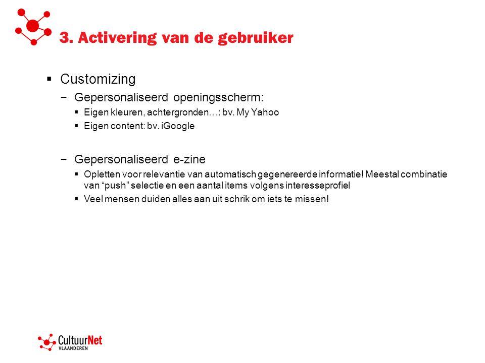 3. Activering van de gebruiker  Customizing − Gepersonaliseerd openingsscherm:  Eigen kleuren, achtergronden…: bv. My Yahoo  Eigen content: bv. iGo