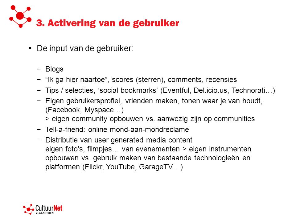 """3. Activering van de gebruiker  De input van de gebruiker: − Blogs − """"Ik ga hier naartoe"""", scores (sterren), comments, recensies − Tips / selecties,"""
