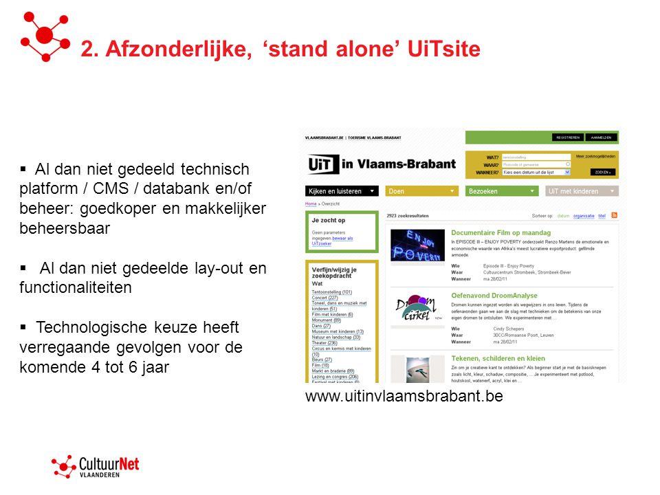 2. Afzonderlijke, 'stand alone' UiTsite  Al dan niet gedeeld technisch platform / CMS / databank en/of beheer: goedkoper en makkelijker beheersbaar 