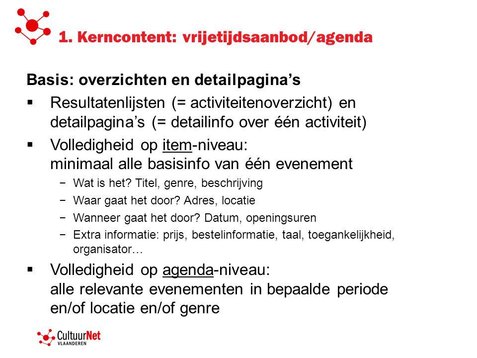1. Kerncontent: vrijetijdsaanbod/agenda Basis: overzichten en detailpagina's  Resultatenlijsten (= activiteitenoverzicht) en detailpagina's (= detail