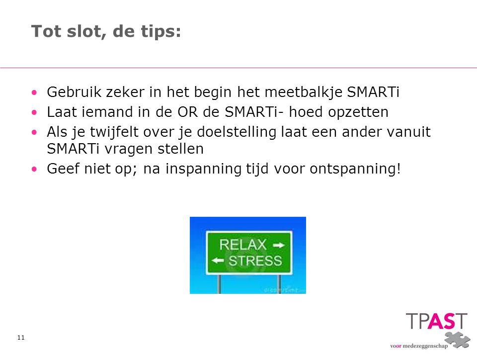 11 Tot slot, de tips: •Gebruik zeker in het begin het meetbalkje SMARTi •Laat iemand in de OR de SMARTi- hoed opzetten •Als je twijfelt over je doelst