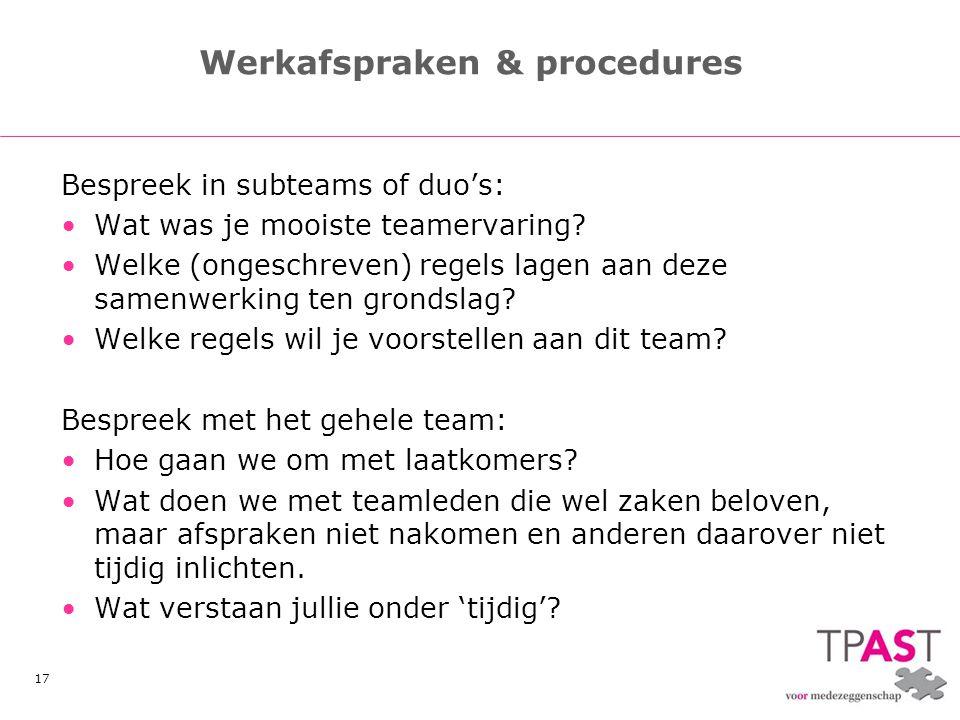 17 Werkafspraken & procedures Bespreek in subteams of duo's: •Wat was je mooiste teamervaring? •Welke (ongeschreven) regels lagen aan deze samenwerkin
