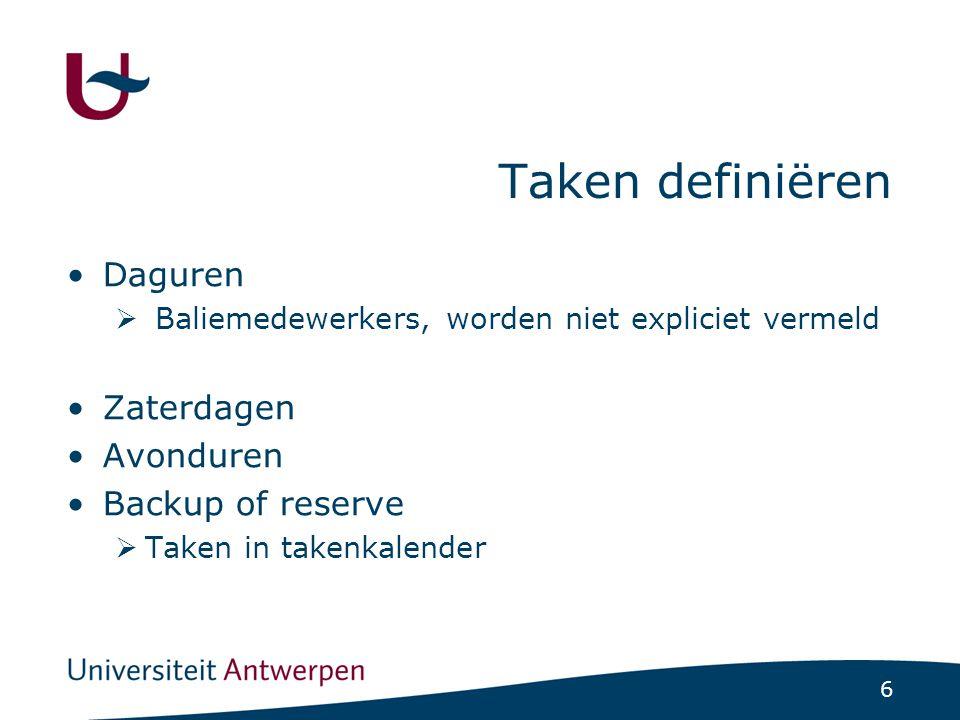 6 Taken definiëren •Daguren  Baliemedewerkers, worden niet expliciet vermeld •Zaterdagen •Avonduren •Backup of reserve  Taken in takenkalender