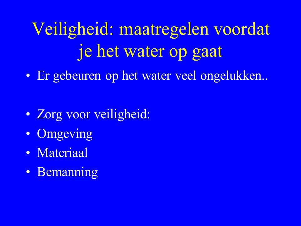 Veiligheid: maatregelen voordat je het water op gaat •Er gebeuren op het water veel ongelukken..