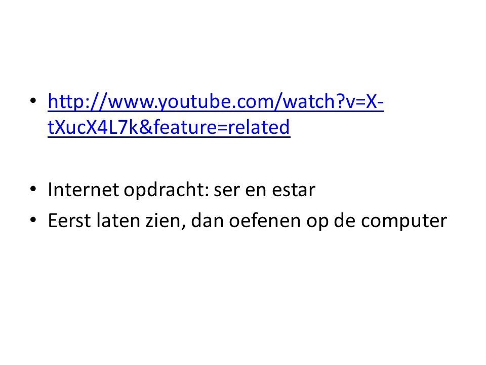 • http://www.youtube.com/watch?v=X- tXucX4L7k&feature=related http://www.youtube.com/watch?v=X- tXucX4L7k&feature=related • Internet opdracht: ser en