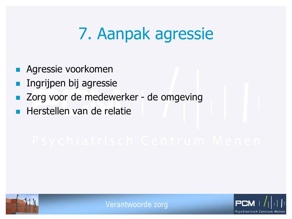 7. Aanpak agressie n Agressie voorkomen n Ingrijpen bij agressie n Zorg voor de medewerker - de omgeving n Herstellen van de relatie
