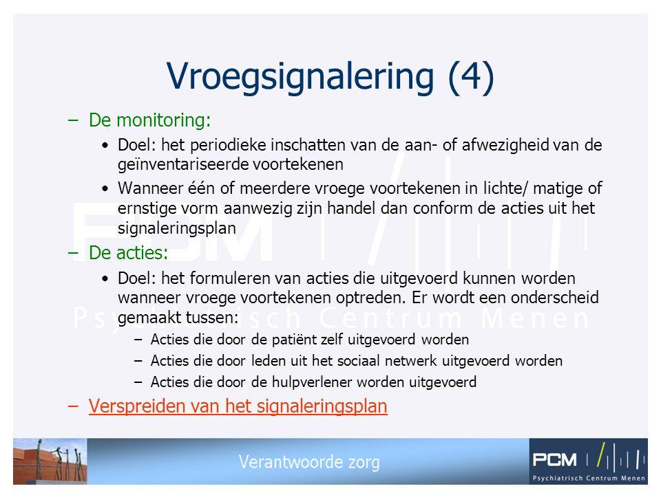 Vroegsignalering (4) –De monitoring: •Doel: het periodieke inschatten van de aan- of afwezigheid van de geïnventariseerde voortekenen •Wanneer één of