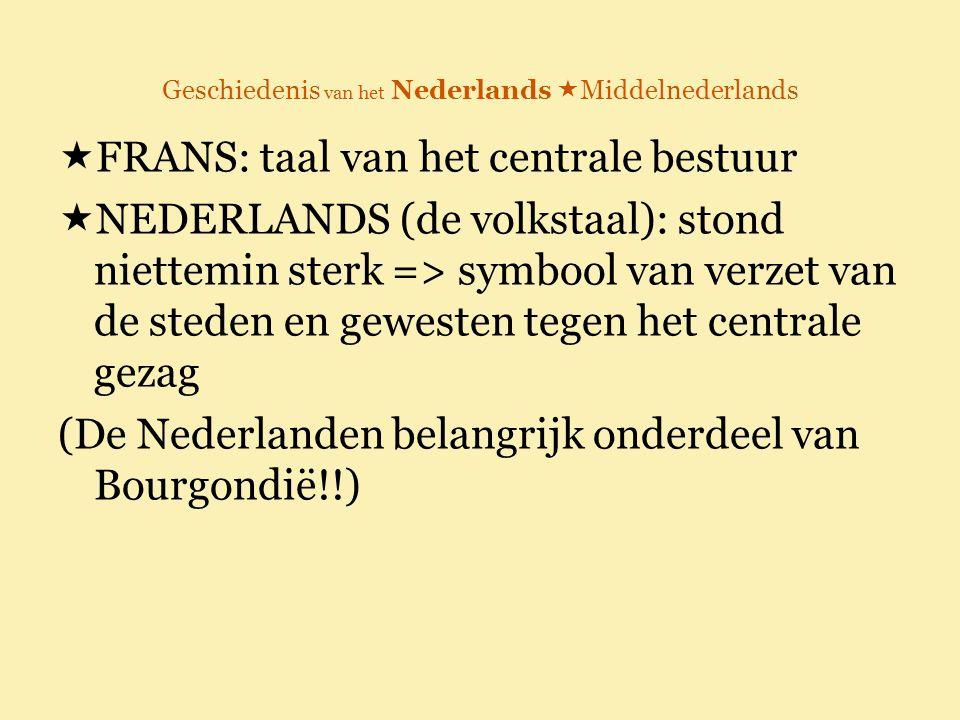 Geschiedenis van het Nederlands  Middelnederlands  FRANS: taal van het centrale bestuur  NEDERLANDS (de volkstaal): stond niettemin sterk => symboo