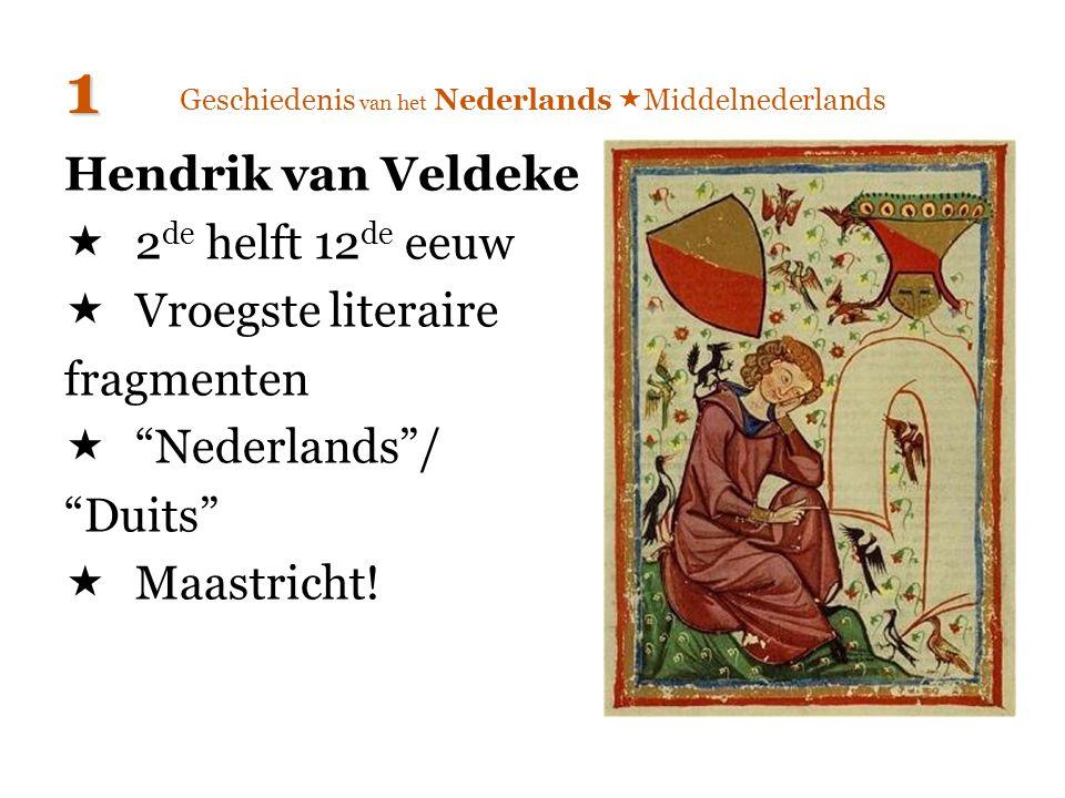 """Hendrik van Veldeke  2 de helft 12 de eeuw  Vroegste literaire fragmenten  """"Nederlands""""/ """"Duits""""  Maastricht! 1"""