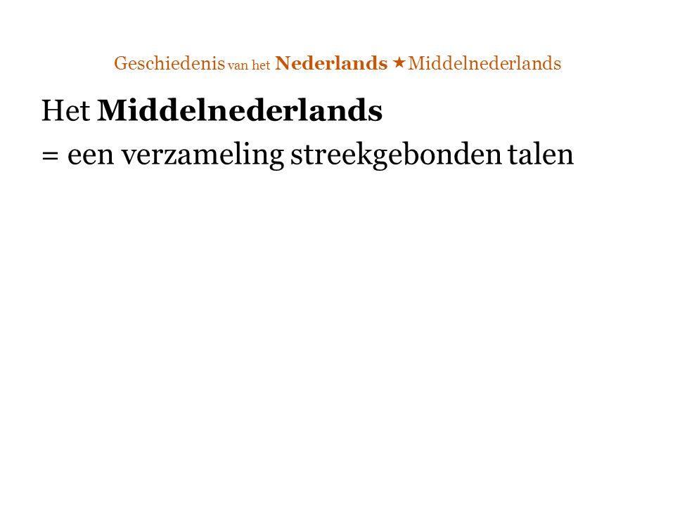 Geschiedenis van het Nederlands  Middelnederlands Het Middelnederlands = een verzameling streekgebonden talen
