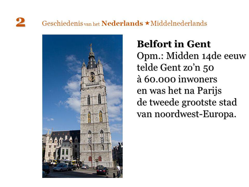Geschiedenis van het Nederlands  Middelnederlands 2 Belfort in Gent Opm.: Midden 14de eeuw telde Gent zo'n 50 à 60.000 inwoners en was het na Parijs