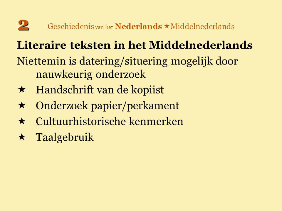 Geschiedenis van het Nederlands  Middelnederlands Literaire teksten in het Middelnederlands Niettemin is datering/situering mogelijk door nauwkeurig