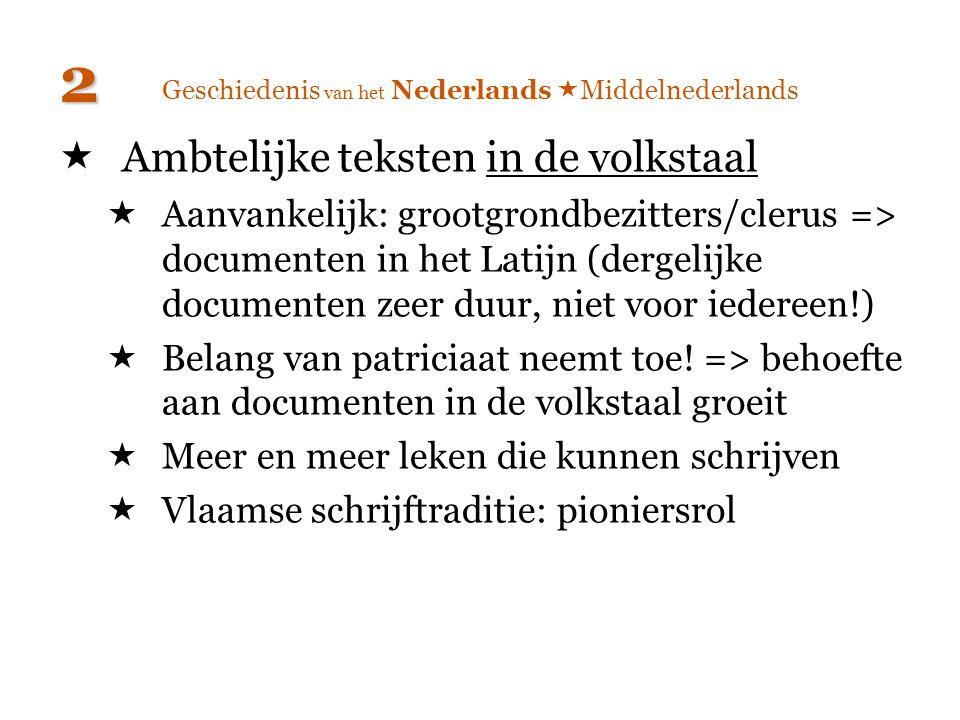 Geschiedenis van het Nederlands  Middelnederlands  Ambtelijke teksten in de volkstaal  Aanvankelijk: grootgrondbezitters/clerus => documenten in he
