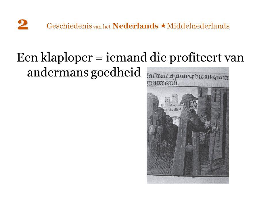 Geschiedenis van het Nederlands  Middelnederlands 2 Een klaploper = iemand die profiteert van andermans goedheid