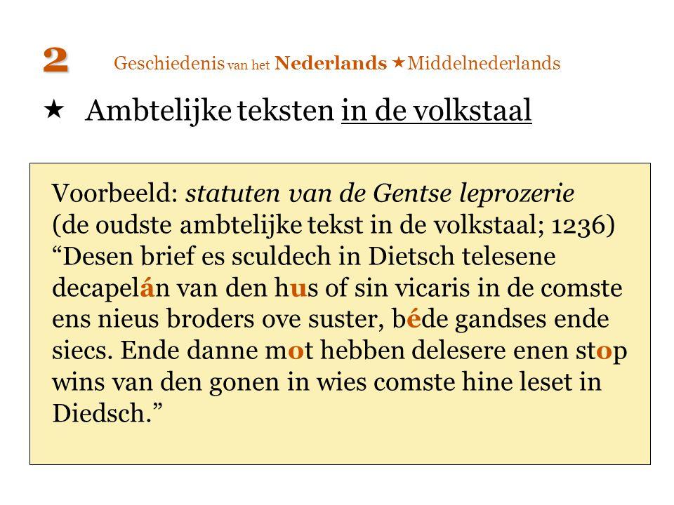 Geschiedenis van het Nederlands  Middelnederlands  Ambtelijke teksten in de volkstaal 2 Voorbeeld: statuten van de Gentse leprozerie (de oudste ambt