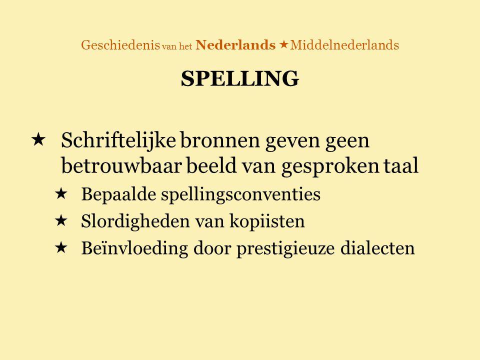Geschiedenis van het Nederlands  Middelnederlands SPELLING  Schriftelijke bronnen geven geen betrouwbaar beeld van gesproken taal  Bepaalde spellin