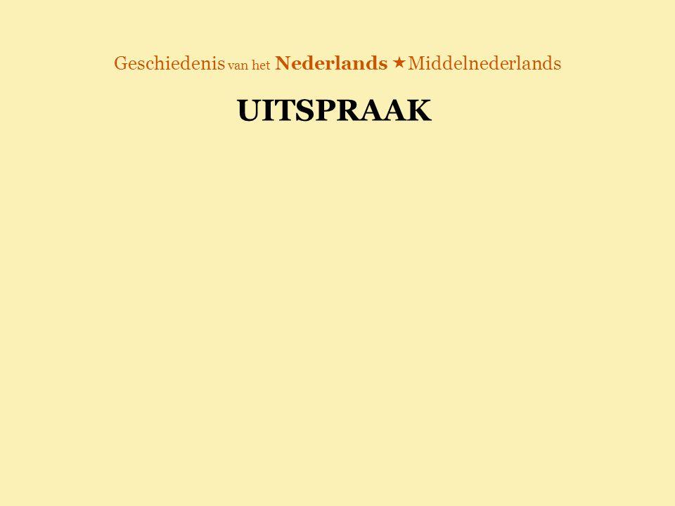 Geschiedenis van het Nederlands  Middelnederlands UITSPRAAK