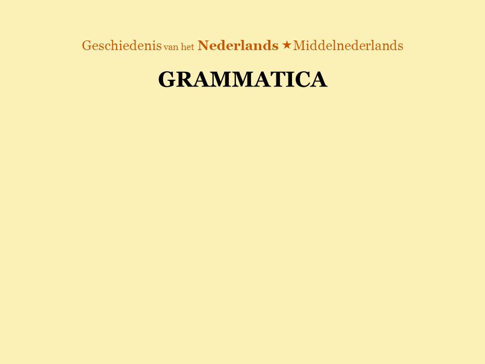 Geschiedenis van het Nederlands  Middelnederlands GRAMMATICA