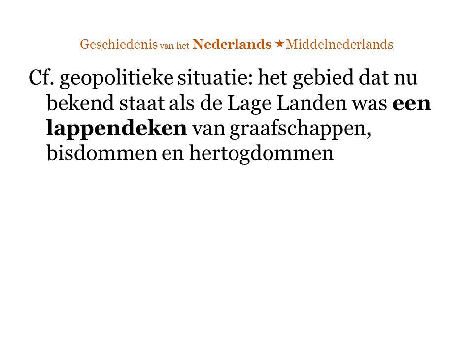 Geschiedenis van het Nederlands  Middelnederlands Cf. geopolitieke situatie: het gebied dat nu bekend staat als de Lage Landen was een lappendeken va
