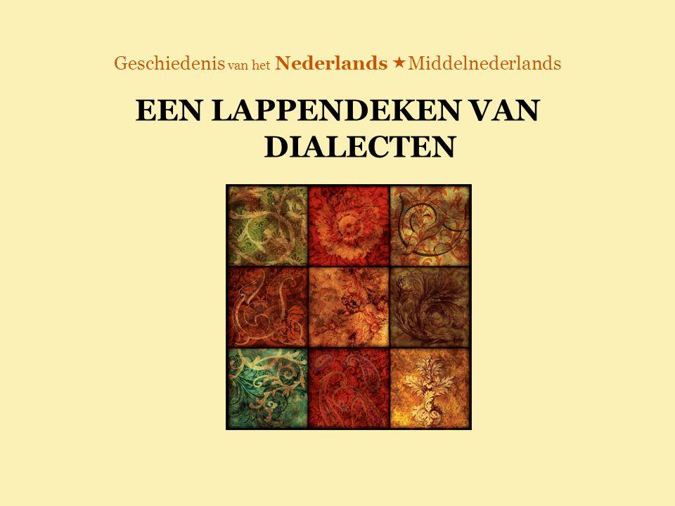 Geschiedenis van het Nederlands  Middelnederlands EEN LAPPENDEKEN VAN DIALECTEN