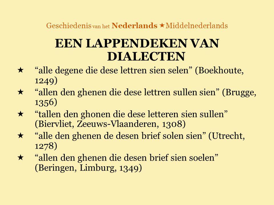 """Geschiedenis van het Nederlands  Middelnederlands EEN LAPPENDEKEN VAN DIALECTEN  """"alle degene die dese lettren sien selen"""" (Boekhoute, 1249)  """"alle"""