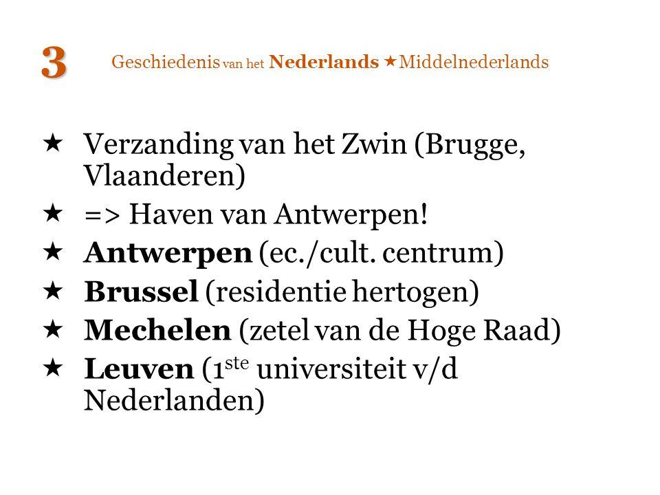 Geschiedenis van het Nederlands  Middelnederlands  Verzanding van het Zwin (Brugge, Vlaanderen)  => Haven van Antwerpen!  Antwerpen (ec./cult. cen