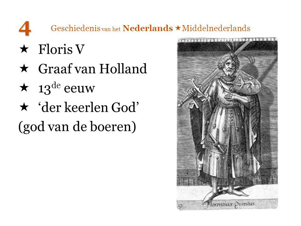  Floris V  Graaf van Holland  13 de eeuw  'der keerlen God' (god van de boeren) 4