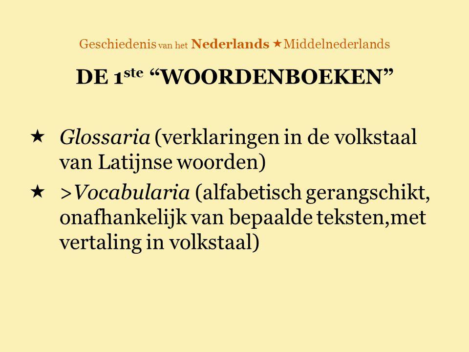 """Geschiedenis van het Nederlands  Middelnederlands DE 1 ste """"WOORDENBOEKEN""""  Glossaria (verklaringen in de volkstaal van Latijnse woorden)  >Vocabul"""