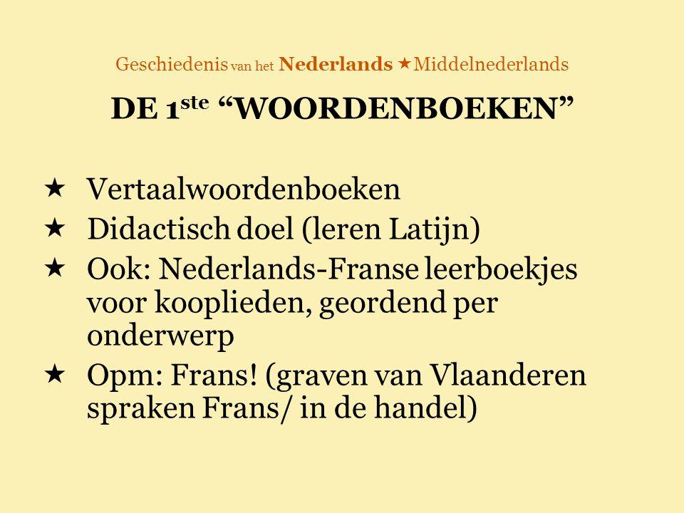 """Geschiedenis van het Nederlands  Middelnederlands DE 1 ste """"WOORDENBOEKEN""""  Vertaalwoordenboeken  Didactisch doel (leren Latijn)  Ook: Nederlands-"""