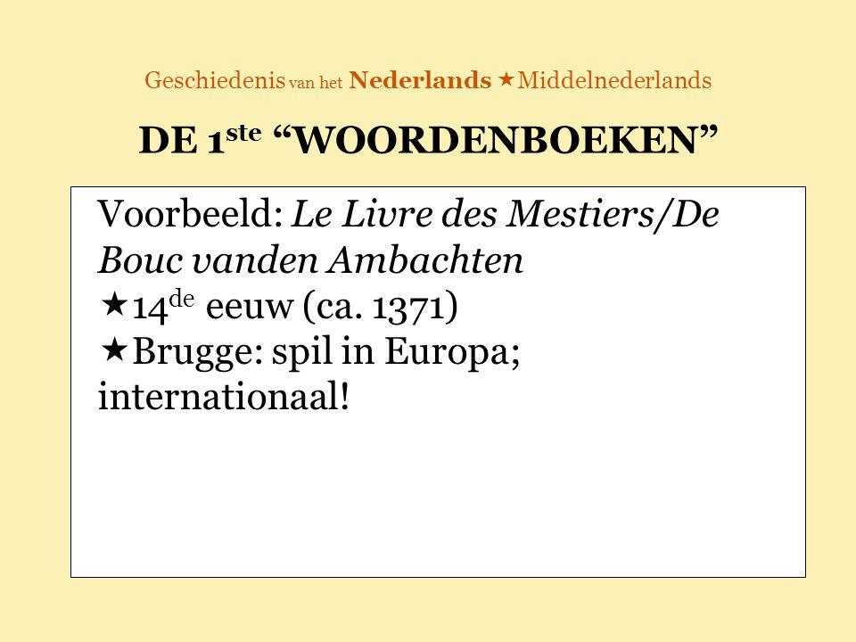 """Geschiedenis van het Nederlands  Middelnederlands DE 1 ste """"WOORDENBOEKEN"""" Voorbeeld: Le Livre des Mestiers/De Bouc vanden Ambachten   14 de eeuw ("""