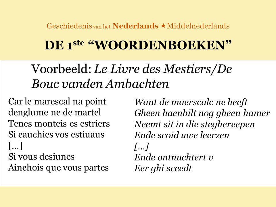"""Geschiedenis van het Nederlands  Middelnederlands DE 1 ste """"WOORDENBOEKEN"""" Voorbeeld: Le Livre des Mestiers/De Bouc vanden Ambachten Car le marescal"""